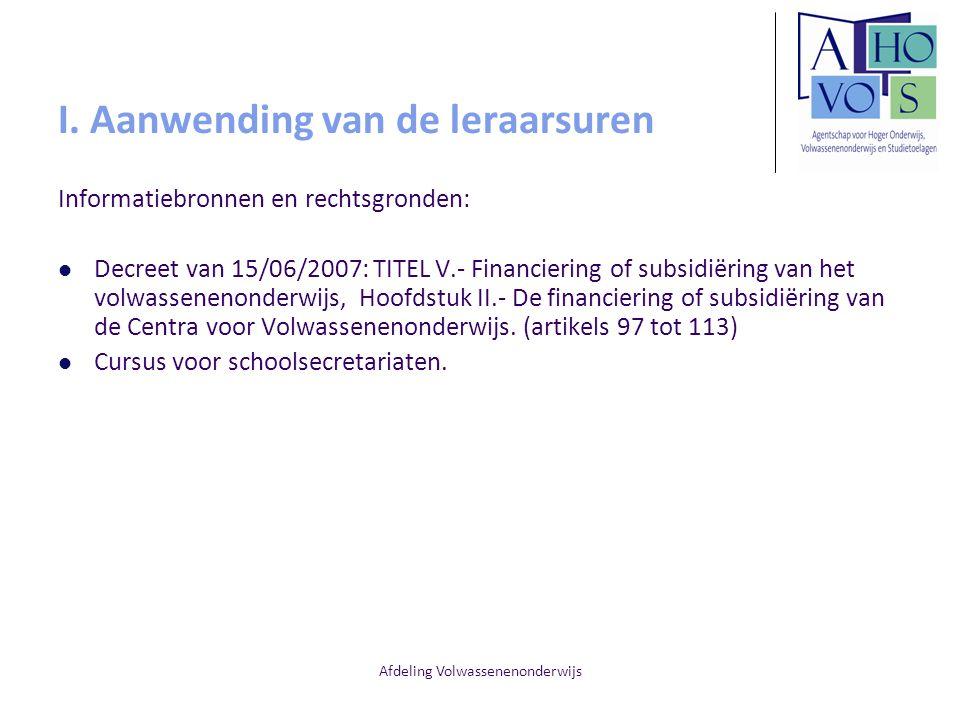 Afdeling Volwassenenonderwijs I. Aanwending van de leraarsuren Informatiebronnen en rechtsgronden: Decreet van 15/06/2007: TITEL V.- Financiering of s