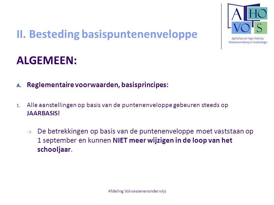 Afdeling Volwassenenonderwijs II. Besteding basispuntenenveloppe ALGEMEEN: A. Reglementaire voorwaarden, basisprincipes: 1. Alle aanstellingen op basi