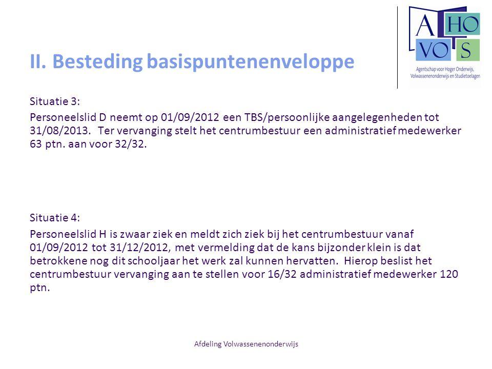 Afdeling Volwassenenonderwijs II. Besteding basispuntenenveloppe Situatie 3: Personeelslid D neemt op 01/09/2012 een TBS/persoonlijke aangelegenheden