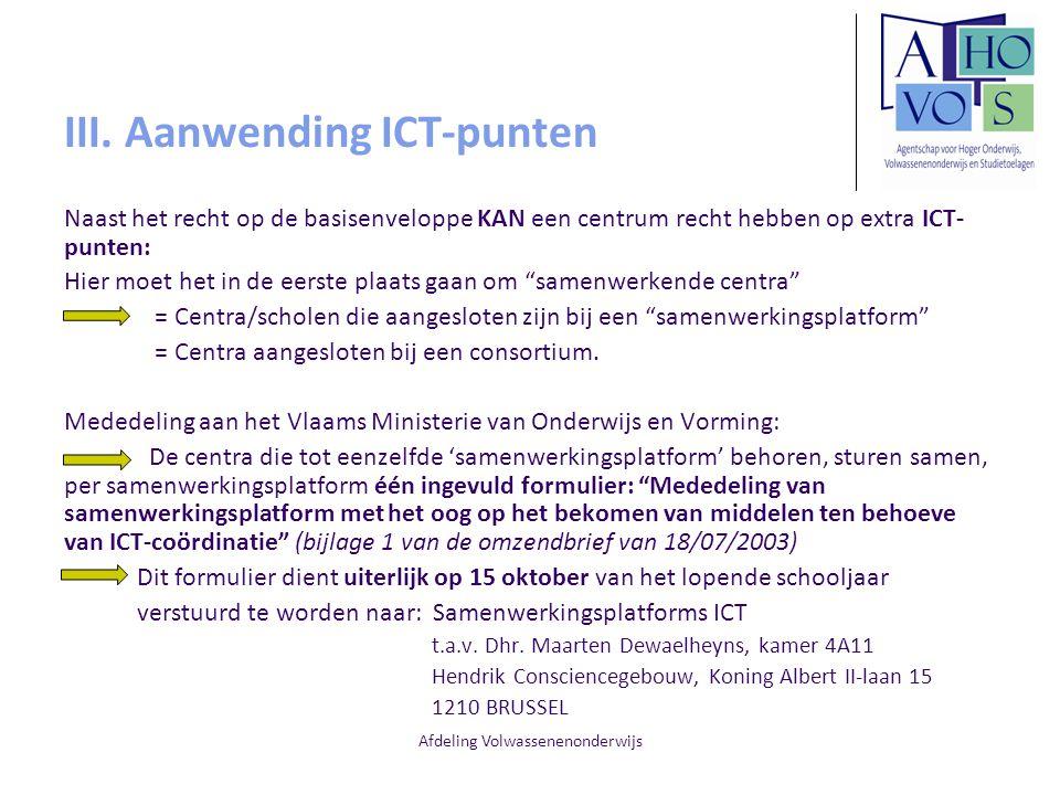 Afdeling Volwassenenonderwijs III. Aanwending ICT-punten Naast het recht op de basisenveloppe KAN een centrum recht hebben op extra ICT- punten: Hier