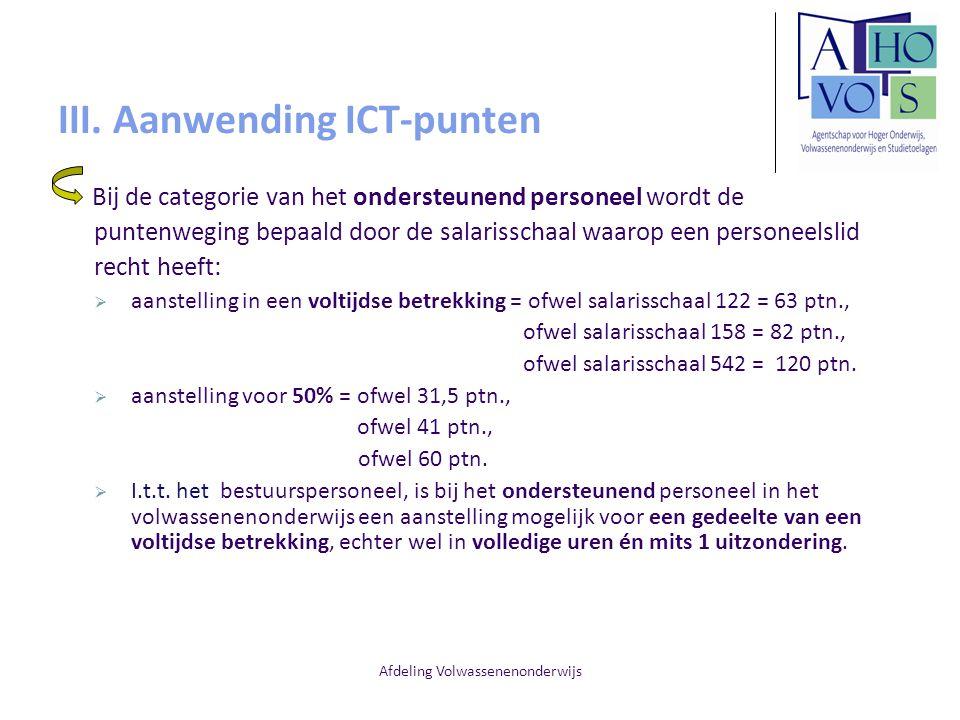 Afdeling Volwassenenonderwijs III. Aanwending ICT-punten Bij de categorie van het ondersteunend personeel wordt de puntenweging bepaald door de salari