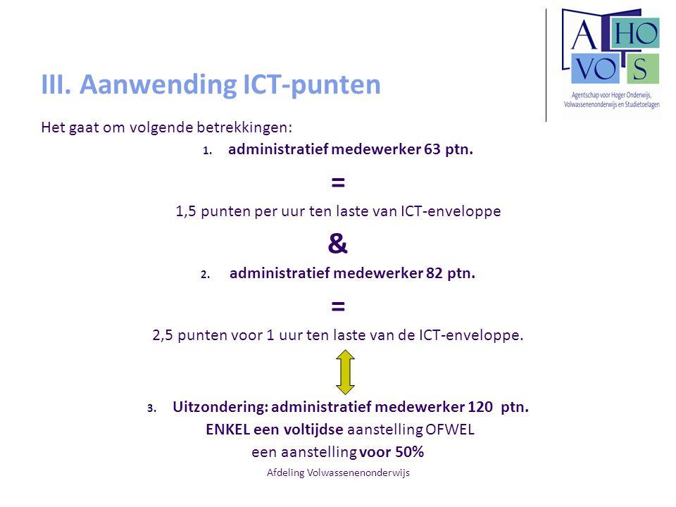 Afdeling Volwassenenonderwijs III. Aanwending ICT-punten Het gaat om volgende betrekkingen: 1. administratief medewerker 63 ptn. = 1,5 punten per uur