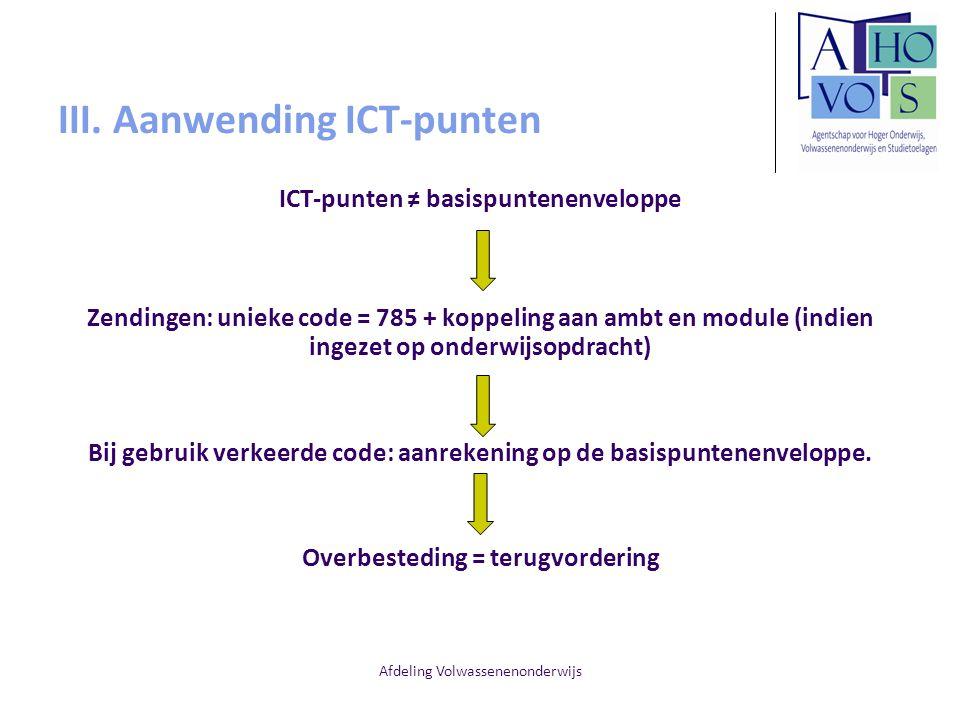 Afdeling Volwassenenonderwijs III. Aanwending ICT-punten ICT-punten ≠ basispuntenenveloppe Zendingen: unieke code = 785 + koppeling aan ambt en module