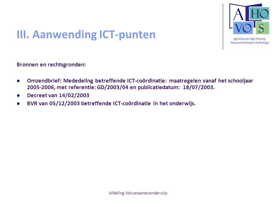 Afdeling Volwassenenonderwijs III. Aanwending ICT-punten Bronnen en rechtsgronden: Omzendbrief: Mededeling betreffende ICT-coördinatie: maatregelen va