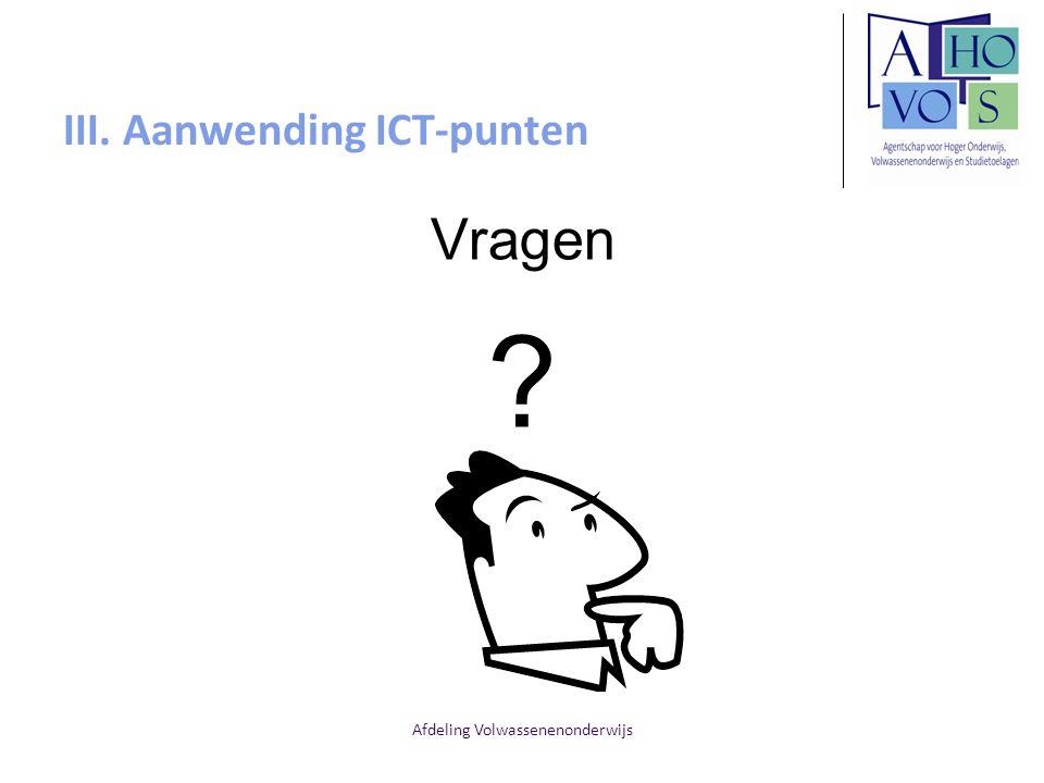 Afdeling Volwassenenonderwijs III. Aanwending ICT-punten Vragen ?