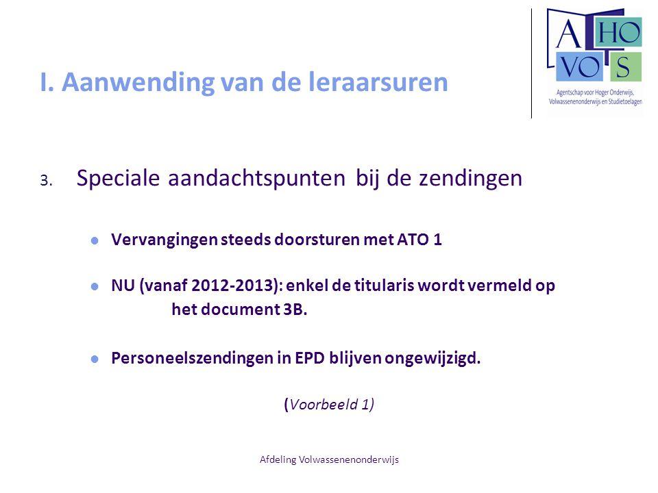 Afdeling Volwassenenonderwijs I. Aanwending van de leraarsuren 3. Speciale aandachtspunten bij de zendingen Vervangingen steeds doorsturen met ATO 1 N