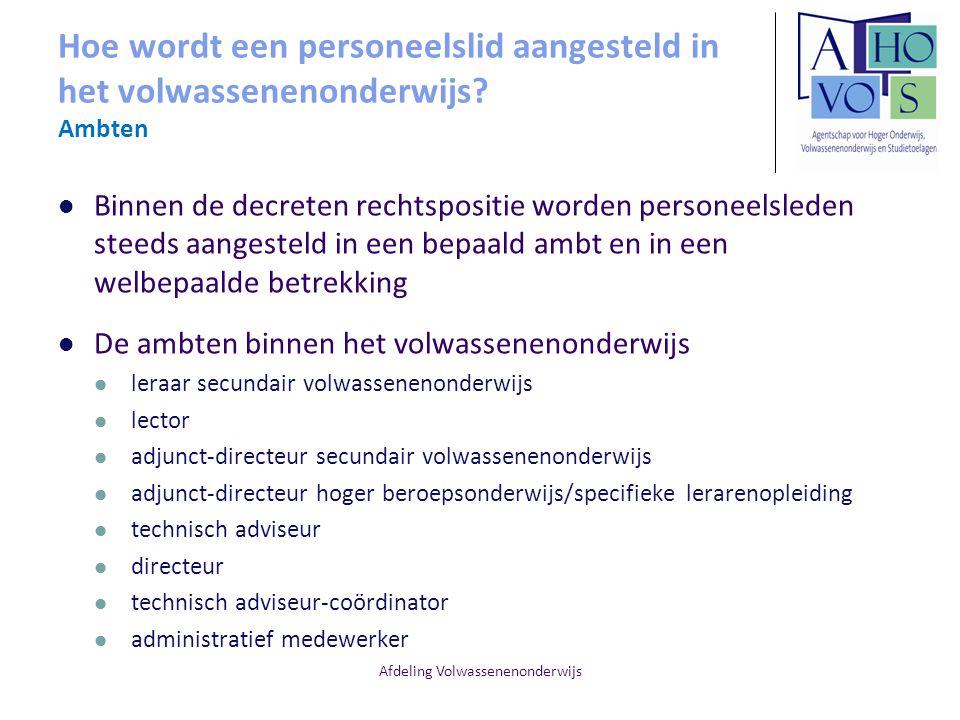 Afdeling Volwassenenonderwijs Hoe wordt een personeelslid aangesteld in het volwassenenonderwijs? Ambten Binnen de decreten rechtspositie worden perso