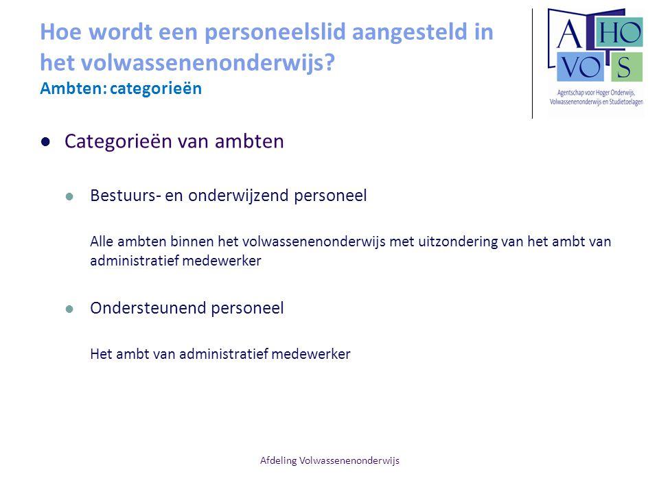 Afdeling Volwassenenonderwijs Hoe wordt een personeelslid aangesteld in het volwassenenonderwijs? Ambten: categorieën Categorieën van ambten Bestuurs-
