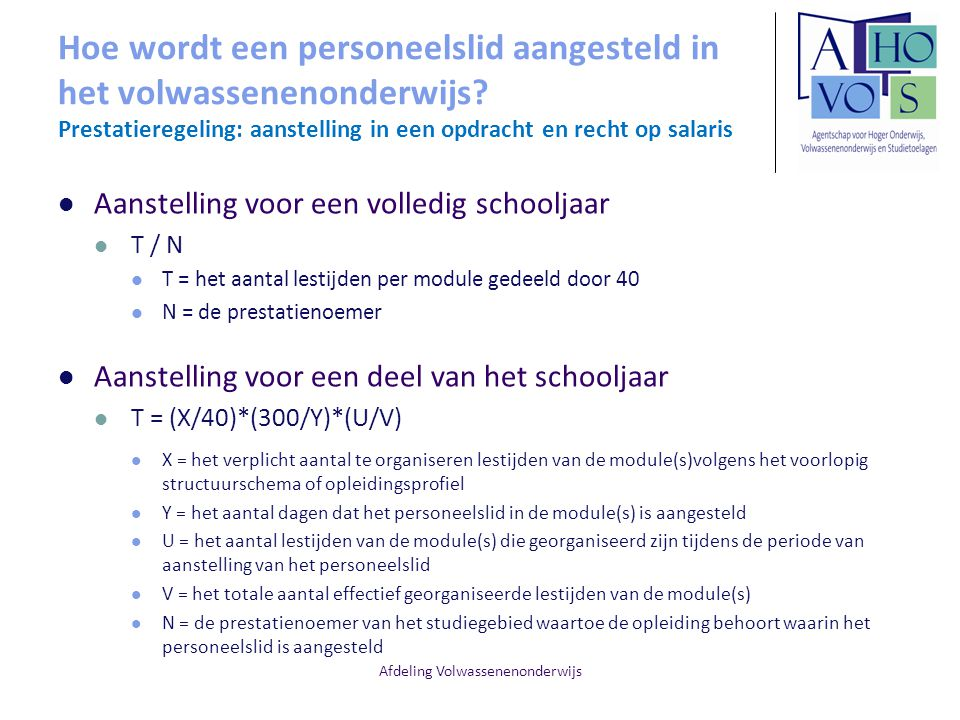 Afdeling Volwassenenonderwijs Hoe wordt een personeelslid aangesteld in het volwassenenonderwijs? Prestatieregeling: aanstelling in een opdracht en re