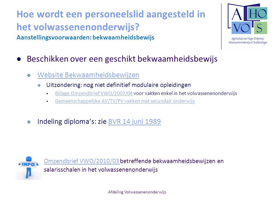 Afdeling Volwassenenonderwijs Hoe wordt een personeelslid aangesteld in het volwassenenonderwijs? Aanstellingsvoorwaarden: bekwaamheidsbewijs Beschikk