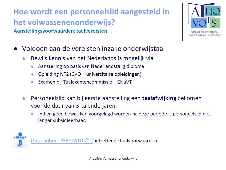 Afdeling Volwassenenonderwijs Hoe wordt een personeelslid aangesteld in het volwassenenonderwijs? Aanstellingsvoorwaarden: taalvereisten Voldoen aan d