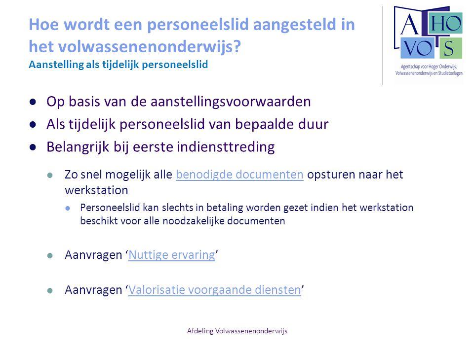 Afdeling Volwassenenonderwijs Hoe wordt een personeelslid aangesteld in het volwassenenonderwijs? Aanstelling als tijdelijk personeelslid Op basis van