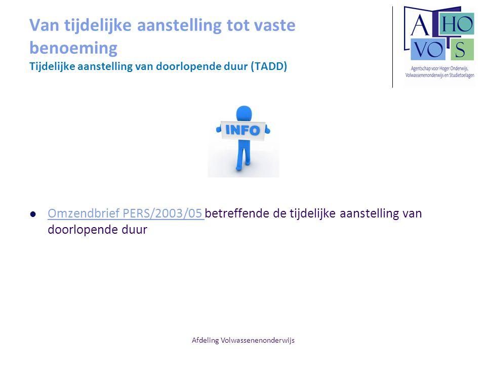 Afdeling Volwassenenonderwijs Van tijdelijke aanstelling tot vaste benoeming Tijdelijke aanstelling van doorlopende duur (TADD) Omzendbrief PERS/2003/