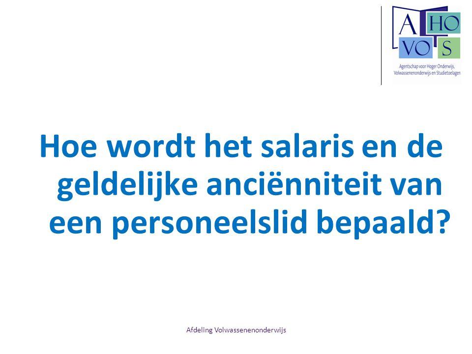 Afdeling Volwassenenonderwijs Hoe wordt het salaris en de geldelijke anciënniteit van een personeelslid bepaald?