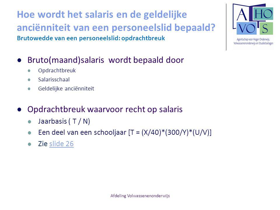 Afdeling Volwassenenonderwijs Hoe wordt het salaris en de geldelijke anciënniteit van een personeelslid bepaald? Brutowedde van een personeelslid: opd
