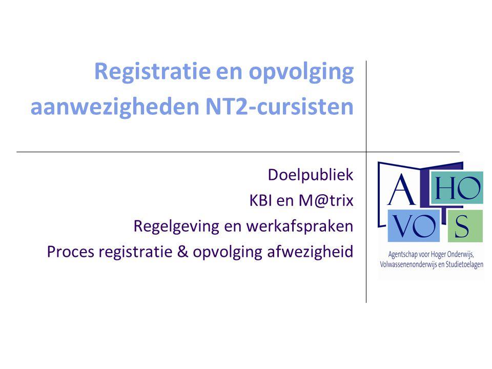 Registratie en opvolging aanwezigheden NT2-cursisten Doelpubliek KBI en M@trix Regelgeving en werkafspraken Proces registratie & opvolging afwezigheid