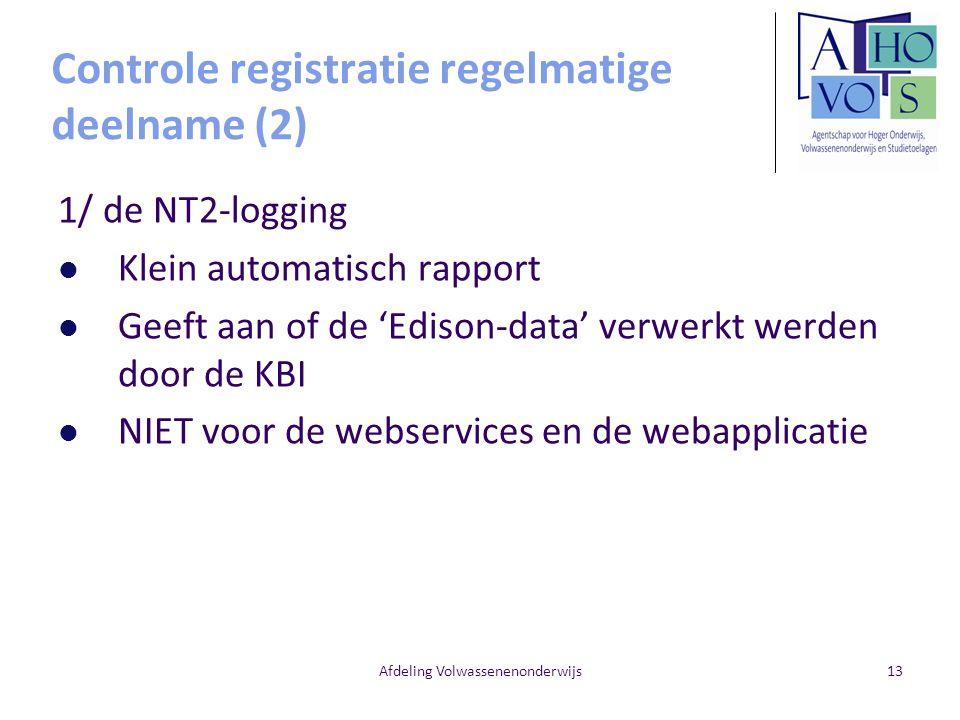 Afdeling Volwassenenonderwijs13 Controle registratie regelmatige deelname (2) 1/ de NT2-logging Klein automatisch rapport Geeft aan of de 'Edison-data