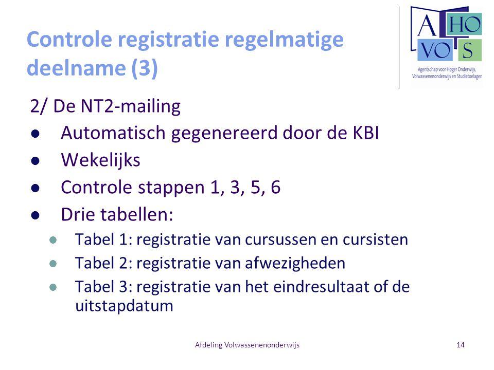 Afdeling Volwassenenonderwijs14 2/ De NT2-mailing Automatisch gegenereerd door de KBI Wekelijks Controle stappen 1, 3, 5, 6 Drie tabellen: Tabel 1: re