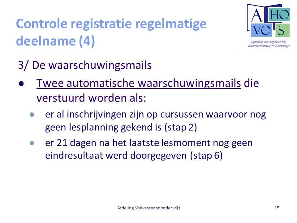 Afdeling Volwassenenonderwijs15 3/ De waarschuwingsmails Twee automatische waarschuwingsmails die verstuurd worden als: er al inschrijvingen zijn op c