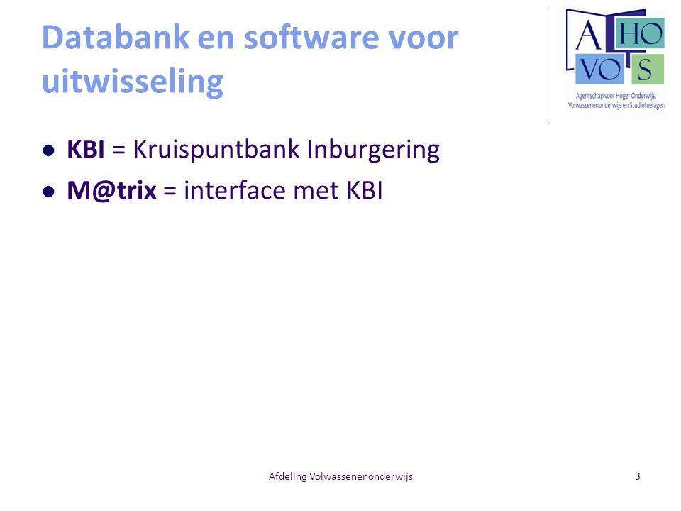 Afdeling Volwassenenonderwijs3 Databank en software voor uitwisseling KBI = Kruispuntbank Inburgering M@trix = interface met KBI