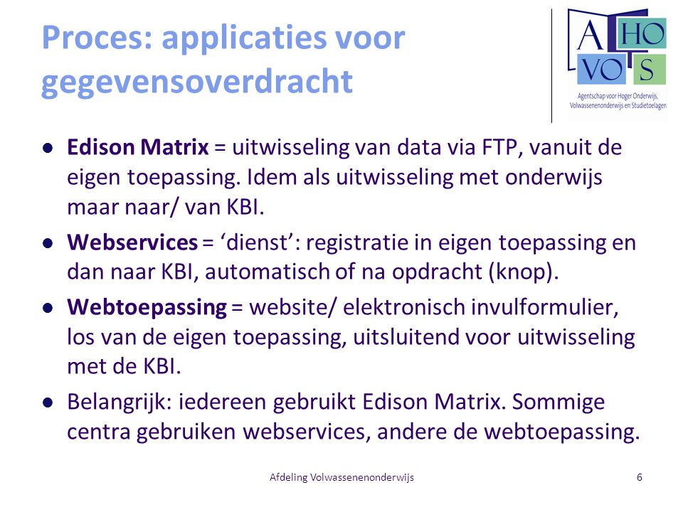 Afdeling Volwassenenonderwijs6 Proces: applicaties voor gegevensoverdracht Edison Matrix = uitwisseling van data via FTP, vanuit de eigen toepassing.