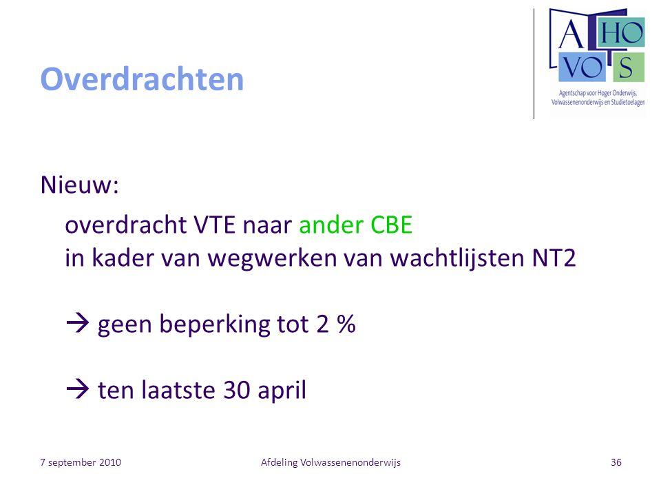7 september 2010Afdeling Volwassenenonderwijs36 Overdrachten Nieuw: overdracht VTE naar ander CBE in kader van wegwerken van wachtlijsten NT2  geen beperking tot 2 %  ten laatste 30 april