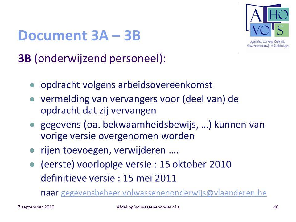 7 september 2010Afdeling Volwassenenonderwijs40 Document 3A – 3B 3B (onderwijzend personeel): opdracht volgens arbeidsovereenkomst vermelding van vervangers voor (deel van) de opdracht dat zij vervangen gegevens (oa.