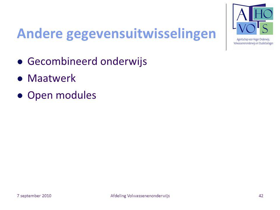 7 september 2010Afdeling Volwassenenonderwijs42 Andere gegevensuitwisselingen Gecombineerd onderwijs Maatwerk Open modules