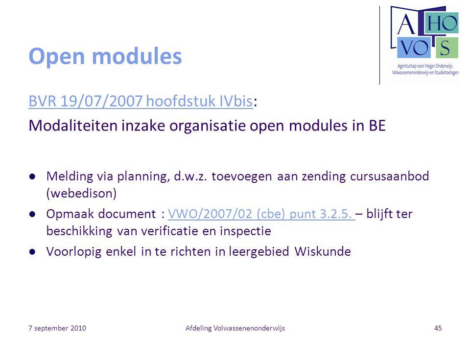 7 september 2010Afdeling Volwassenenonderwijs45 Open modules BVR 19/07/2007 hoofdstuk IVbisBVR 19/07/2007 hoofdstuk IVbis: Modaliteiten inzake organisatie open modules in BE Melding via planning, d.w.z.