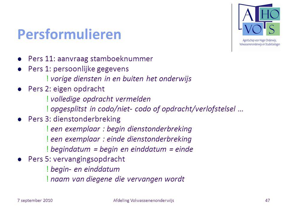7 september 2010Afdeling Volwassenenonderwijs47 Persformulieren Pers 11: aanvraag stamboeknummer Pers 1: persoonlijke gegevens .
