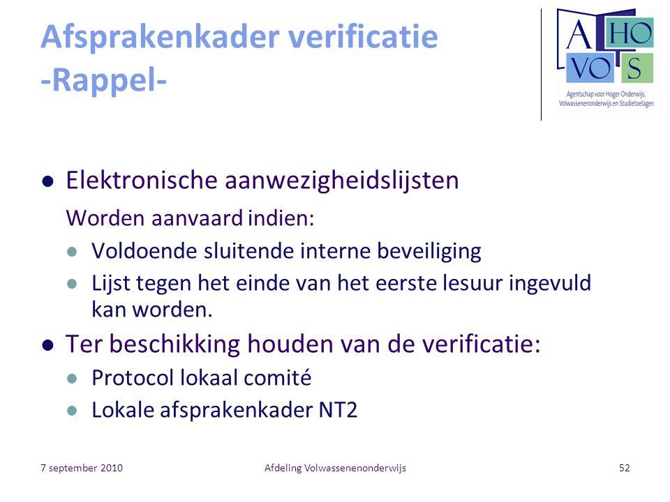 7 september 2010Afdeling Volwassenenonderwijs52 Afsprakenkader verificatie -Rappel- Elektronische aanwezigheidslijsten Worden aanvaard indien: Voldoende sluitende interne beveiliging Lijst tegen het einde van het eerste lesuur ingevuld kan worden.