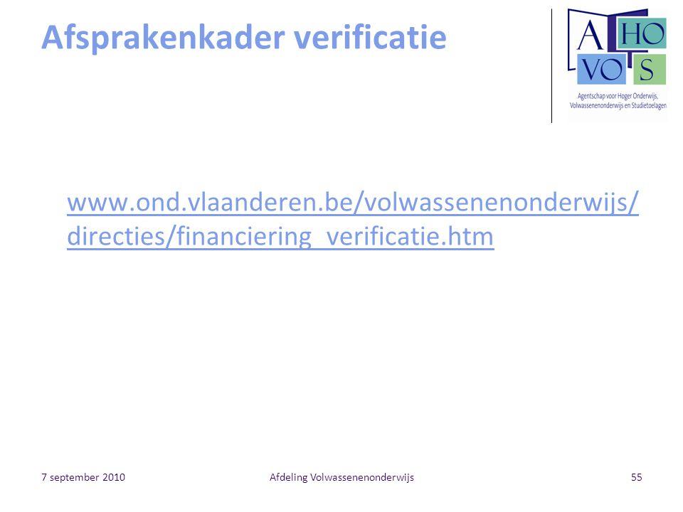 7 september 2010Afdeling Volwassenenonderwijs55 Afsprakenkader verificatie www.ond.vlaanderen.be/volwassenenonderwijs/ directies/financiering_verificatie.htm