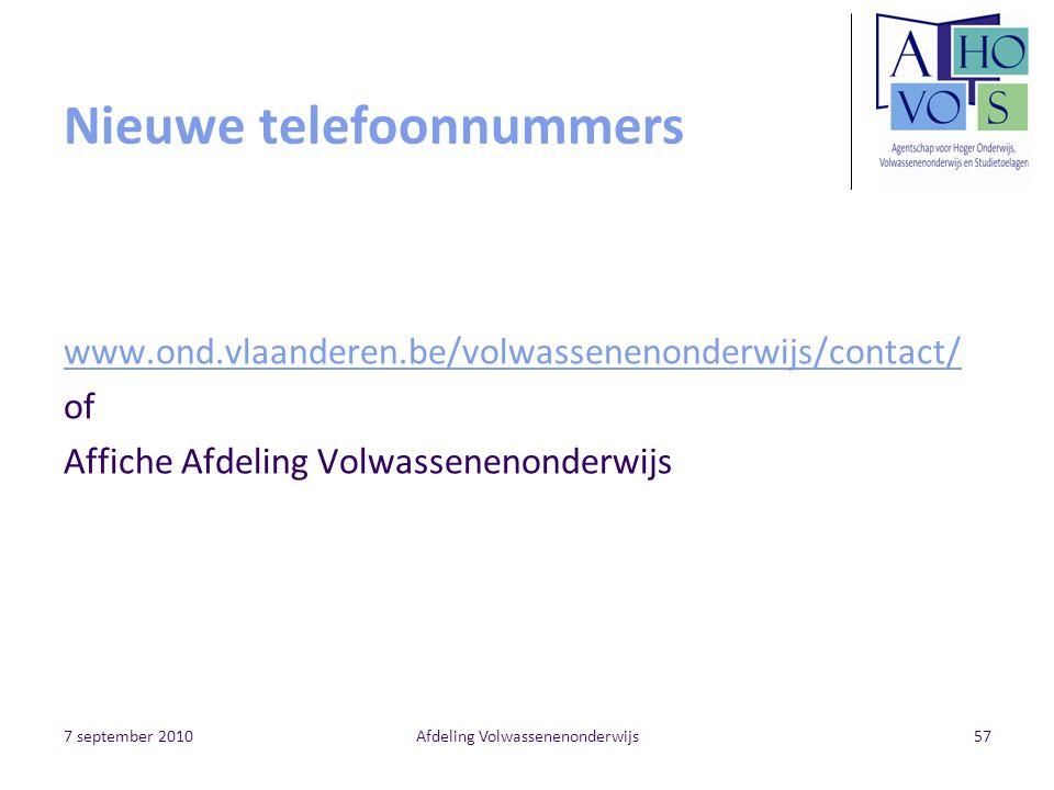 7 september 2010Afdeling Volwassenenonderwijs57 Nieuwe telefoonnummers www.ond.vlaanderen.be/volwassenenonderwijs/contact/ of Affiche Afdeling Volwassenenonderwijs