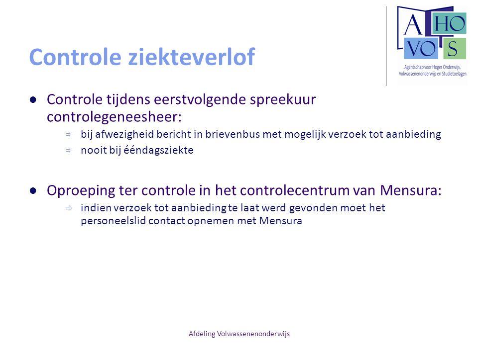 Afdeling Volwassenenonderwijs Controle ziekteverlof Controle tijdens eerstvolgende spreekuur controlegeneesheer:  bij afwezigheid bericht in brievenb