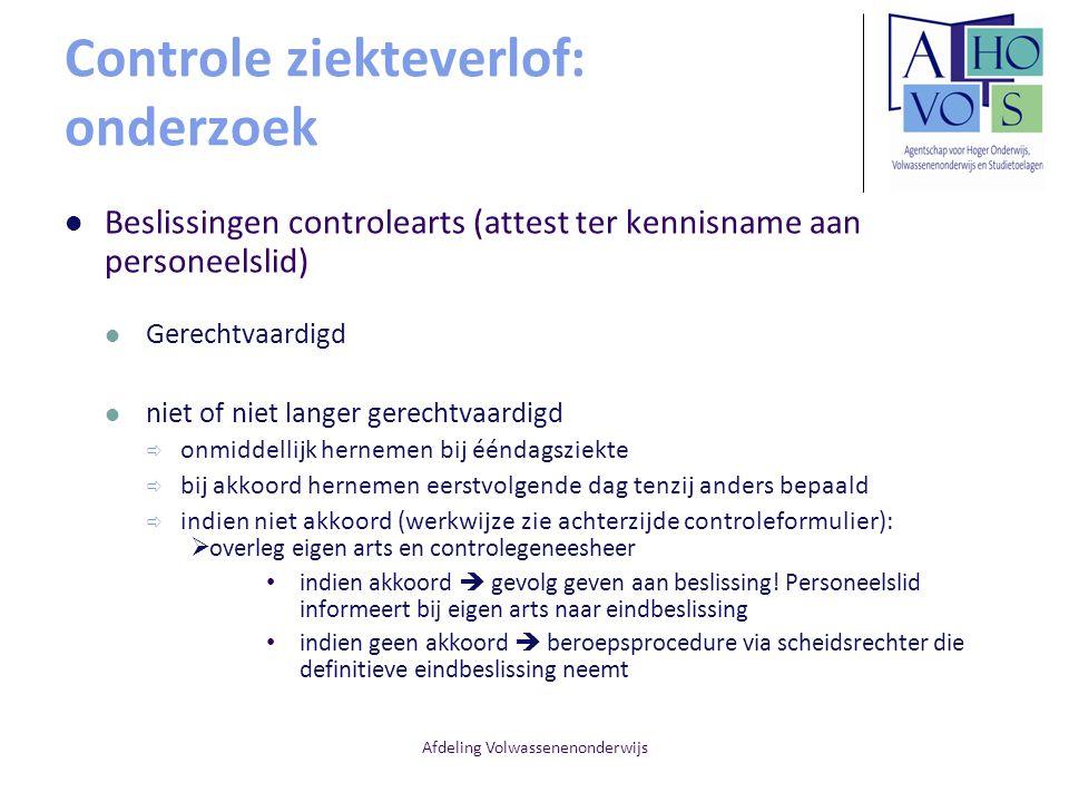 Afdeling Volwassenenonderwijs Controle ziekteverlof: onderzoek Beslissingen controlearts (attest ter kennisname aan personeelslid) Gerechtvaardigd nie