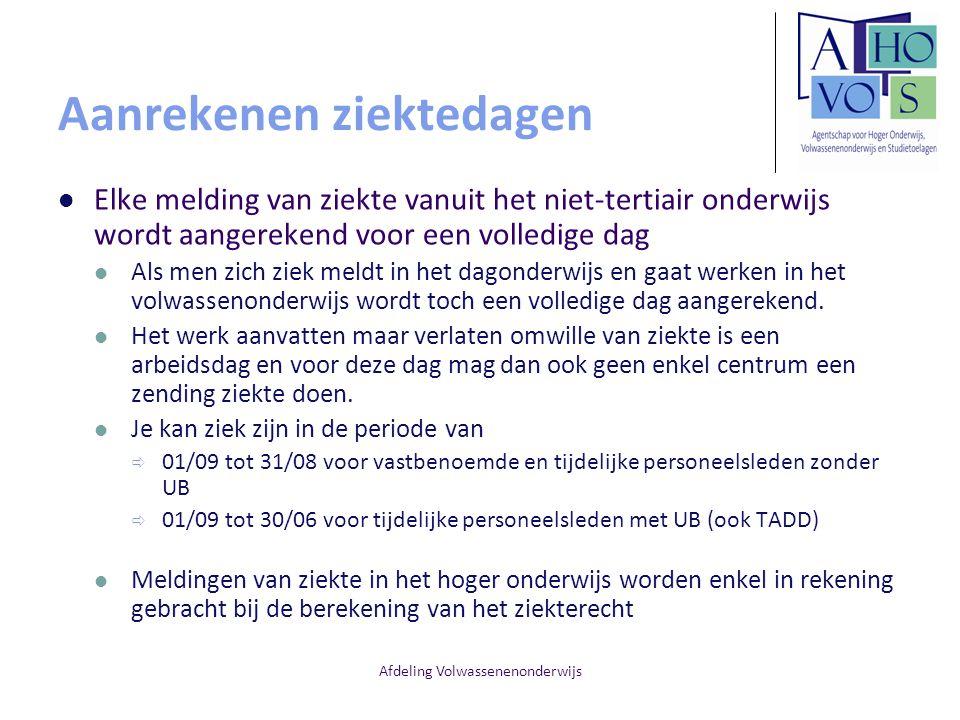 Afdeling Volwassenenonderwijs Aanrekenen ziektedagen Elke melding van ziekte vanuit het niet-tertiair onderwijs wordt aangerekend voor een volledige d
