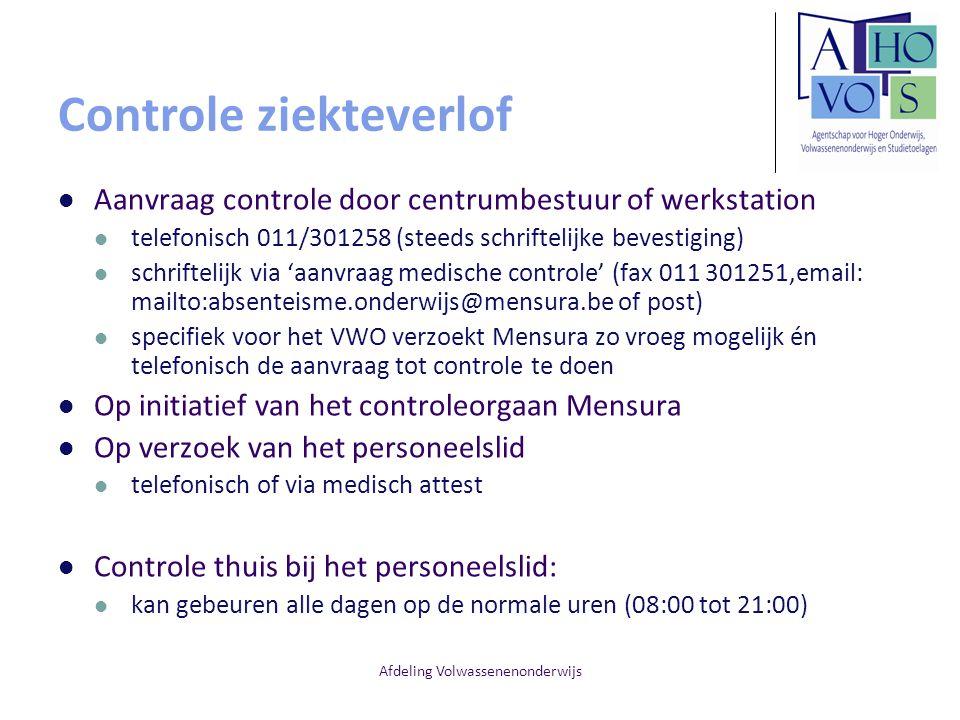 Afdeling Volwassenenonderwijs Controle ziekteverlof Aanvraag controle door centrumbestuur of werkstation telefonisch 011/301258 (steeds schriftelijke