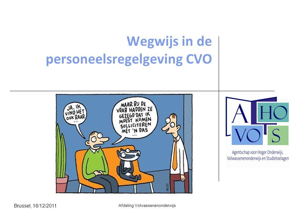 Wegwijs in de personeelsregelgeving CVO Afdeling Volwassenenonderwijs Brussel, 16/12/2011