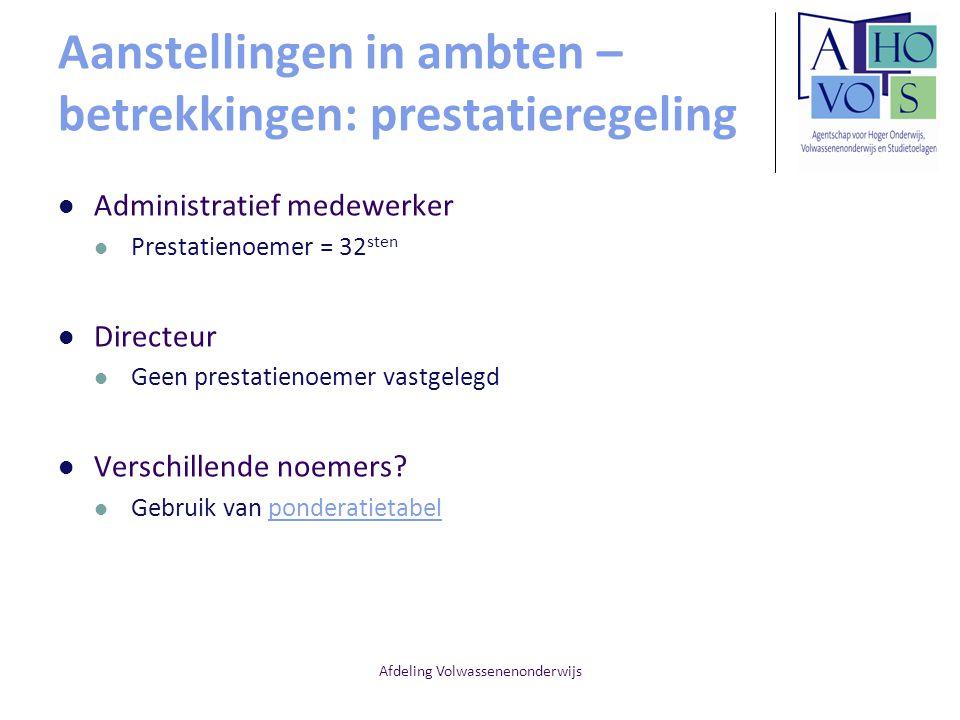 Afdeling Volwassenenonderwijs Aanstellingen in ambten – betrekkingen: prestatieregeling Administratief medewerker Prestatienoemer = 32 sten Directeur
