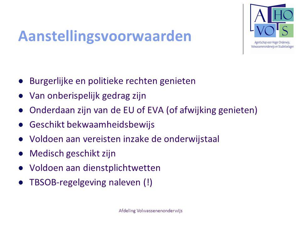 Afdeling Volwassenenonderwijs Aanstellingsvoorwaarden Burgerlijke en politieke rechten genieten Van onberispelijk gedrag zijn Onderdaan zijn van de EU