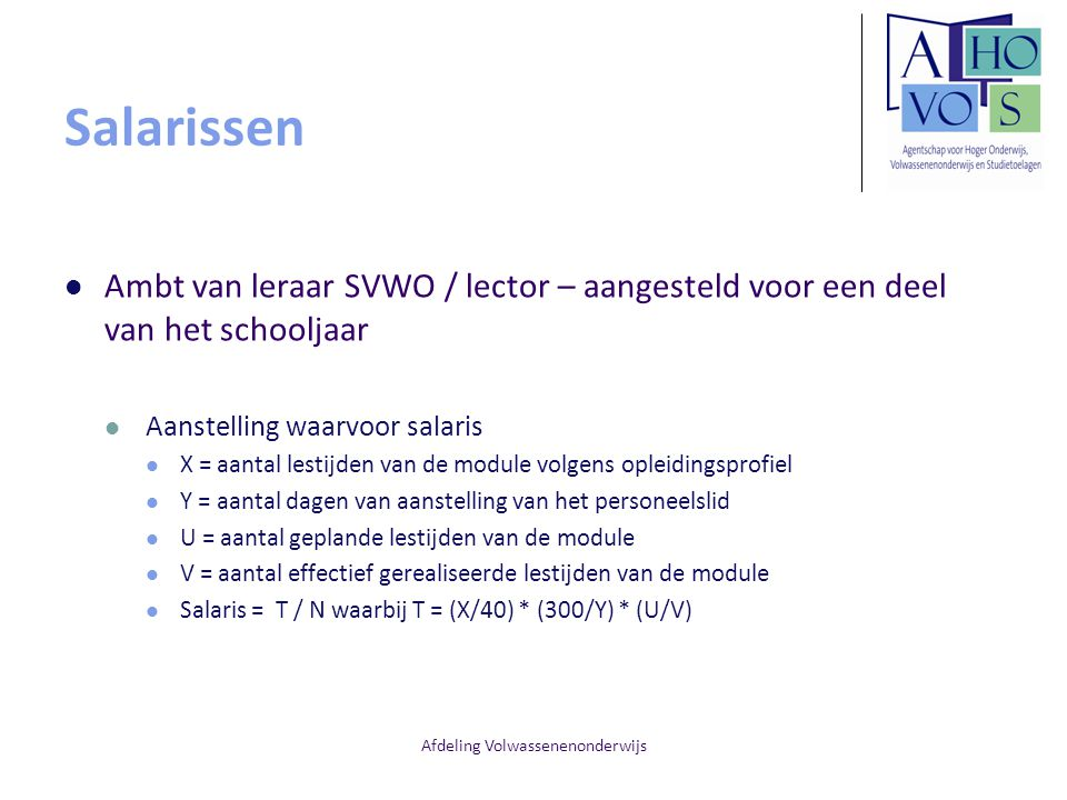 Afdeling Volwassenenonderwijs Salarissen Ambt van leraar SVWO / lector – aangesteld voor een deel van het schooljaar Aanstelling waarvoor salaris X =