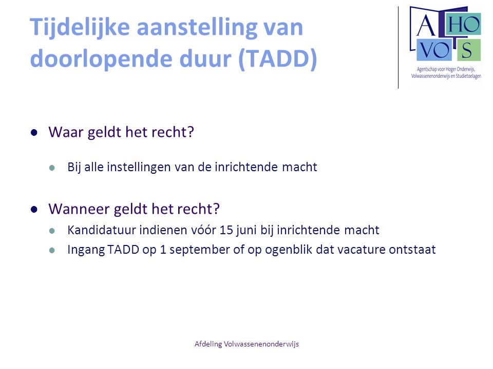 Afdeling Volwassenenonderwijs Tijdelijke aanstelling van doorlopende duur (TADD) Waar geldt het recht? Bij alle instellingen van de inrichtende macht