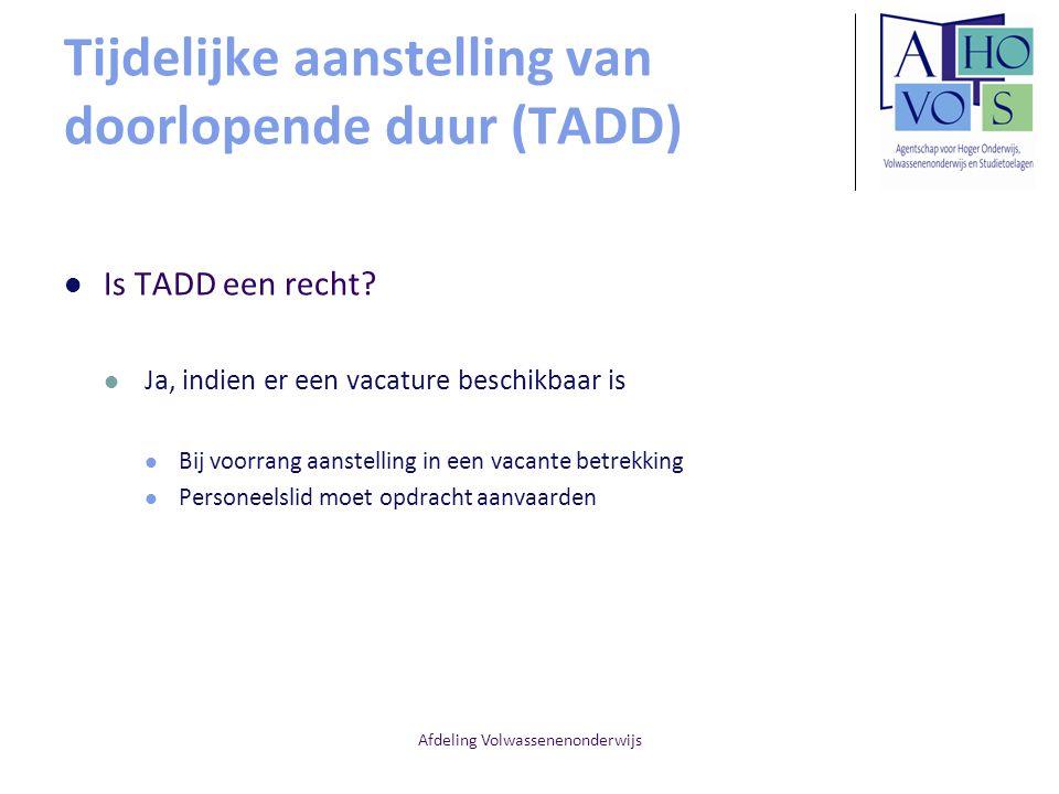 Afdeling Volwassenenonderwijs Tijdelijke aanstelling van doorlopende duur (TADD) Is TADD een recht? Ja, indien er een vacature beschikbaar is Bij voor