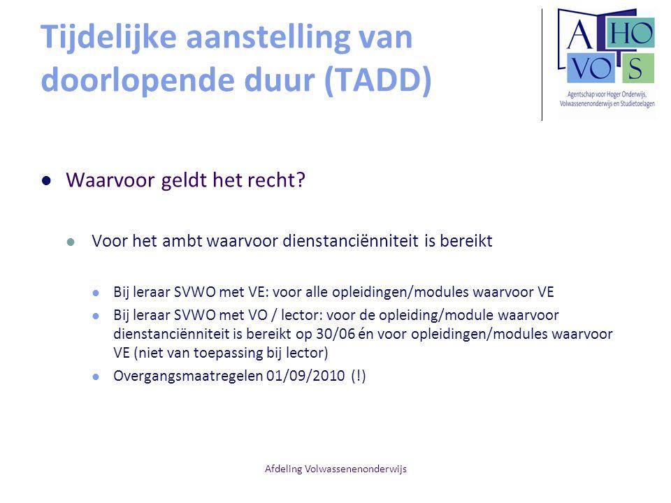 Afdeling Volwassenenonderwijs Tijdelijke aanstelling van doorlopende duur (TADD) Waarvoor geldt het recht? Voor het ambt waarvoor dienstanciënniteit i