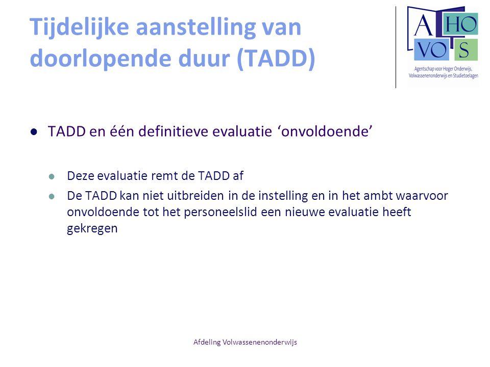 Afdeling Volwassenenonderwijs Tijdelijke aanstelling van doorlopende duur (TADD) TADD en één definitieve evaluatie 'onvoldoende' Deze evaluatie remt d
