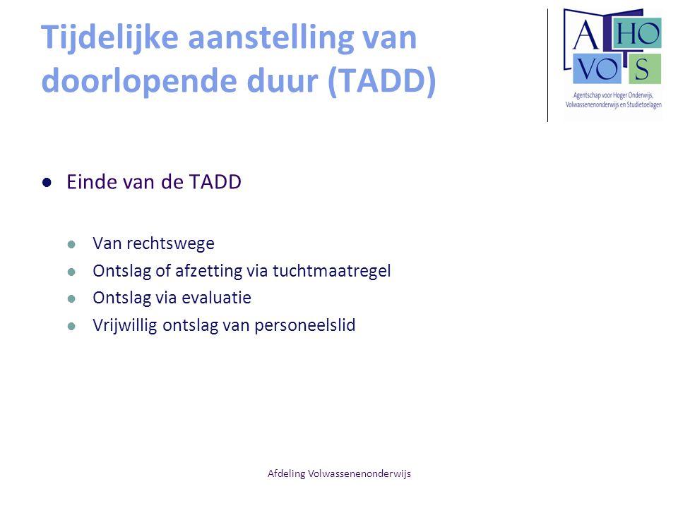 Afdeling Volwassenenonderwijs Tijdelijke aanstelling van doorlopende duur (TADD) Einde van de TADD Van rechtswege Ontslag of afzetting via tuchtmaatre