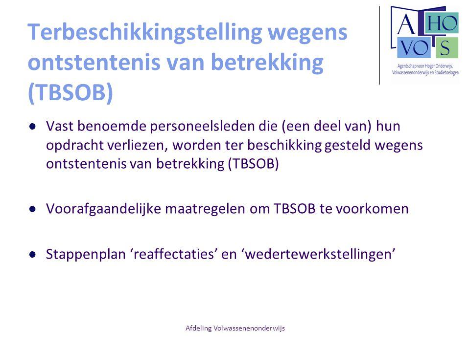 Afdeling Volwassenenonderwijs Terbeschikkingstelling wegens ontstentenis van betrekking (TBSOB) Vast benoemde personeelsleden die (een deel van) hun o