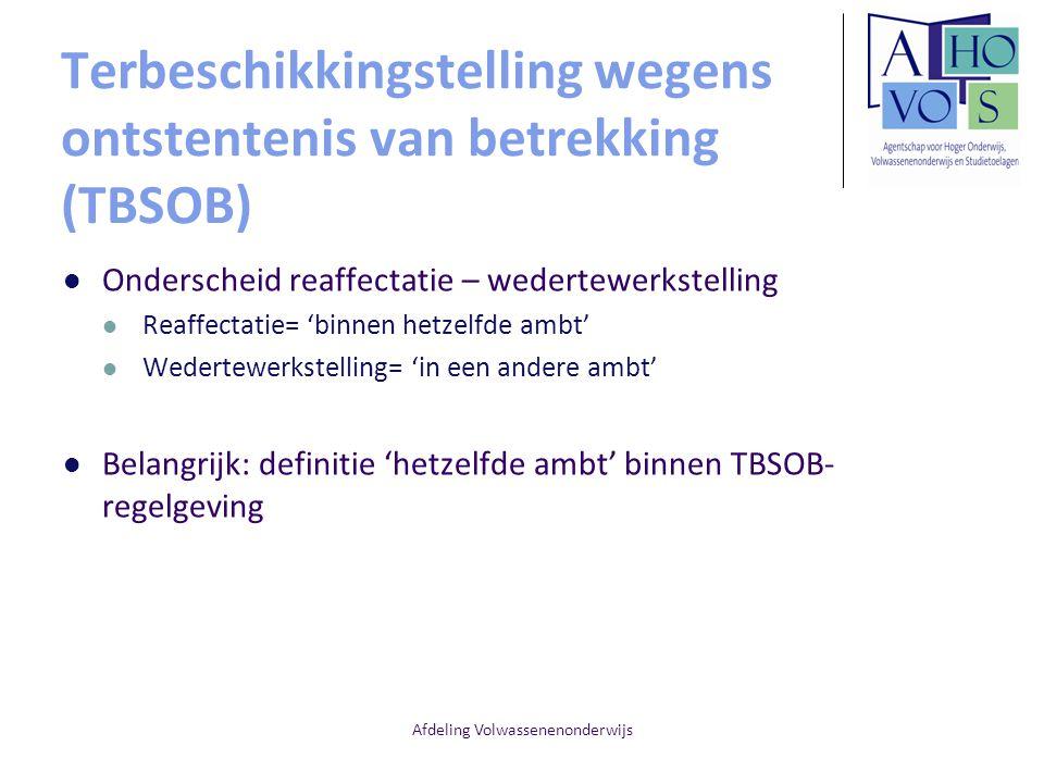 Afdeling Volwassenenonderwijs Terbeschikkingstelling wegens ontstentenis van betrekking (TBSOB) Onderscheid reaffectatie – wedertewerkstelling Reaffec