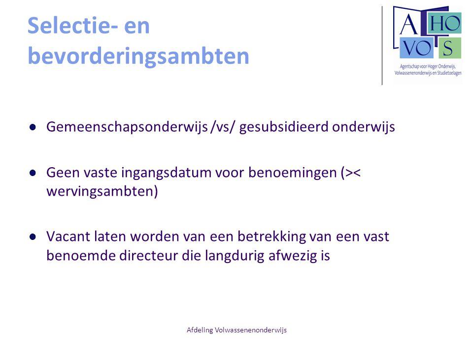 Afdeling Volwassenenonderwijs Selectie- en bevorderingsambten Gemeenschapsonderwijs /vs/ gesubsidieerd onderwijs Geen vaste ingangsdatum voor benoemin