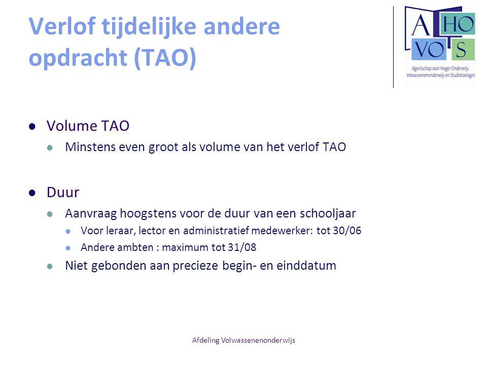 Afdeling Volwassenenonderwijs Verlof tijdelijke andere opdracht (TAO) Volume TAO Minstens even groot als volume van het verlof TAO Duur Aanvraag hoogs